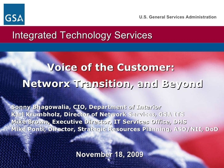 November 18, 2009  Voice of the Customer:  Networx Transition, and Beyond   Sonny Bhagowalia, CIO, Department of Interior ...