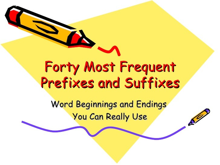 Forty Most FrequentPrefixes and Suffixes Word Beginnings and Endings     You Can Really Use
