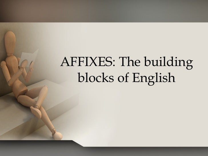 AFFIXES: The building  blocks of English