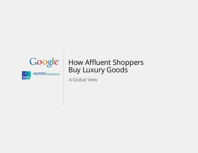 Ipsos MediaCT  The Media, Content and Technology Research Specialists  How Affluent Shoppers Buy Luxury Goods A Global Vie...