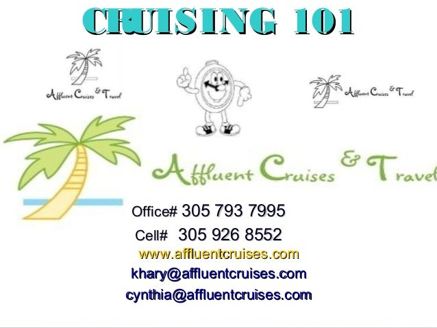 1 CRUISING 101CRUISING 101 Office#Office# 305 793 7995305 793 7995 Cell#Cell# 305 926 8552305 926 8552 www.affluentcruises...