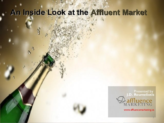 An Inside Look at theAn Inside Look at the Affluent MarketAffluent Market Presented by J.D. Roumeliotis www.affluencemarke...