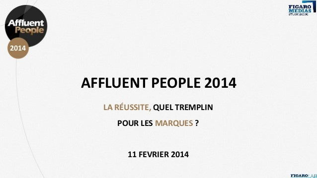 AFFLUENT PEOPLE  2014  AFFLUENT PEOPLE 2014 LA RÉUSSITE, QUEL TREMPLIN POUR LES MARQUES ?  11 FEVRIER 2014
