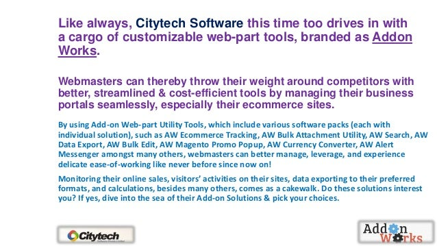 Like always, Citytech Software this time too drives in with a cargo of customizable web-part tools, branded as Addon Works...