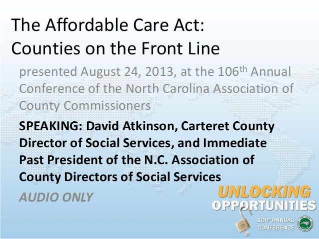 The Affordable Care Act: Counties on the Front Line presented August 24, 2013, at the 106th Annual Conference of the North...
