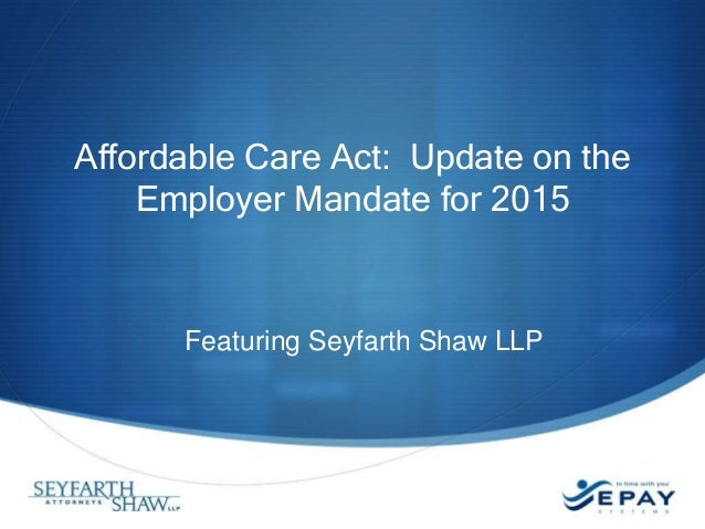 Affordable Care Act: Update on the Employer Mandate for 2015  Featuring Seyfarth Shaw LLP