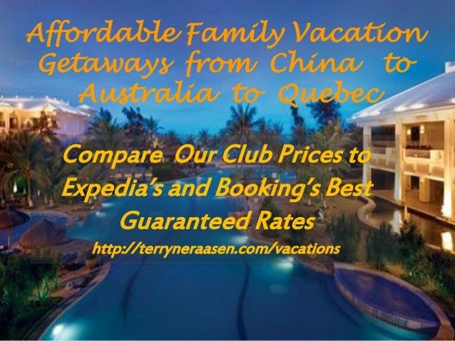 Affordable Family Vacation Getaways from China to Australia to Quebec Compare Our Club Prices to Expedia's and Booking's B...