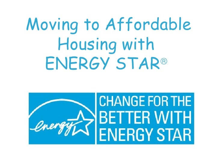 Moving to Affordable Housing with  ENERGY STAR 
