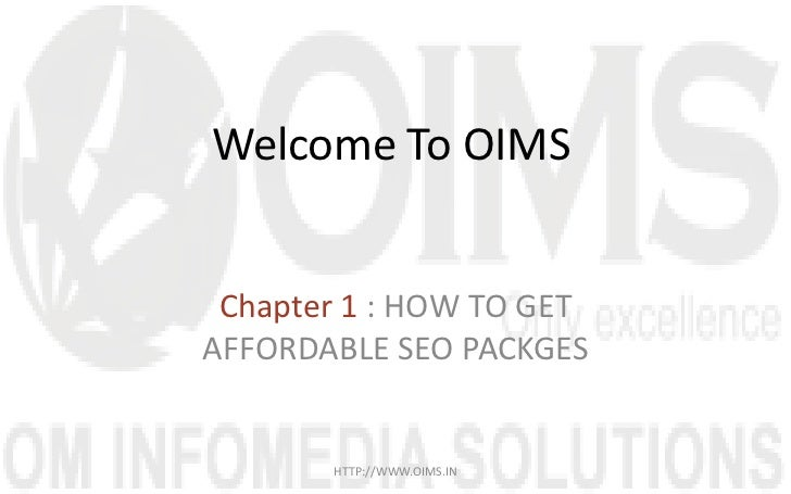 Welcome To OIMS Chapter 1 : HOW TO GETAFFORDABLE SEO PACKGES       HTTP://WWW.OIMS.IN