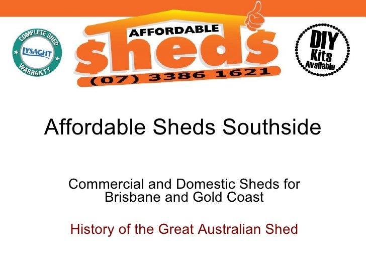 Affordable Sheds Southside Commercial and Domestic Sheds for Brisbane and Gold Coast History of the Great Australian Shed