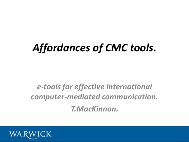 Affordances of CMC tools. e-tools for effective international computer-mediated communication. T.MacKinnon.