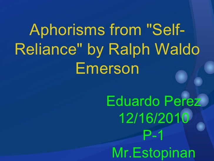essay about self reliance by ralph waldo emerson Self-reliance appears in the essay in his discussion of respect the letters of ralph waldo emerson, ed ralph l rusk and eleanor m tilton 10 vols.