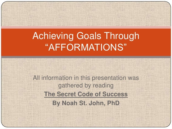 Achieving Goals Through  ―AFFORMATIONS‖All information in this presentation was          gathered by reading     The Secre...