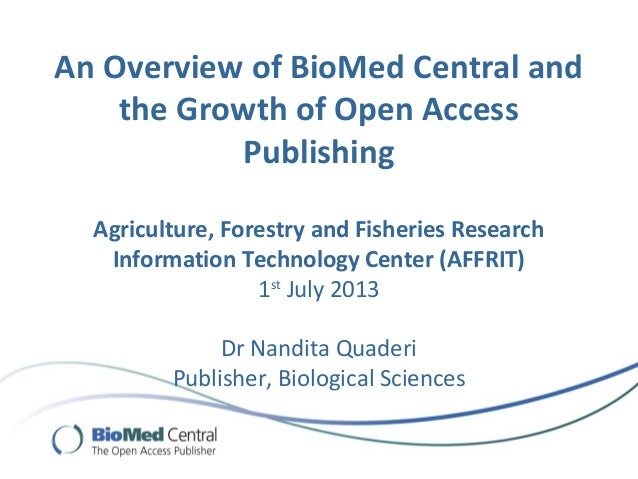 An Overview of BioMed Central and the Growth of Open Access Publishing Agriculture, Forestry and Fisheries Research Inform...