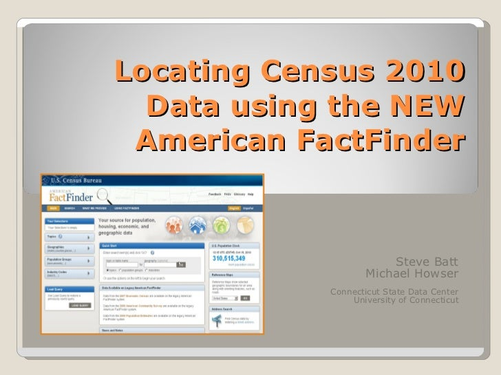 Locating Census 2010 Data using the NEW American FactFinder Steve Batt Michael Howser Connecticut State Data Center Univer...