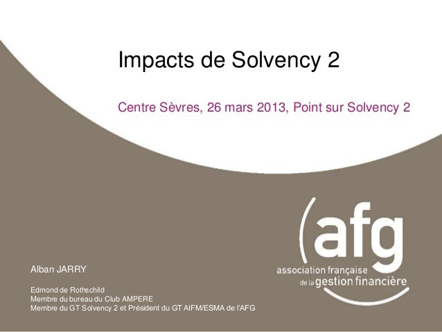 Impacts de Solvency 2                       Centre Sèvres, 26 mars 2013, Point sur Solvency 2Alban JARRYEdmond de Rothschi...