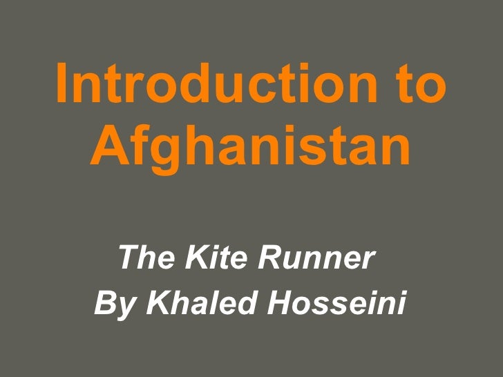 Introduction to Afghanistan The Kite Runner  By Khaled Hosseini