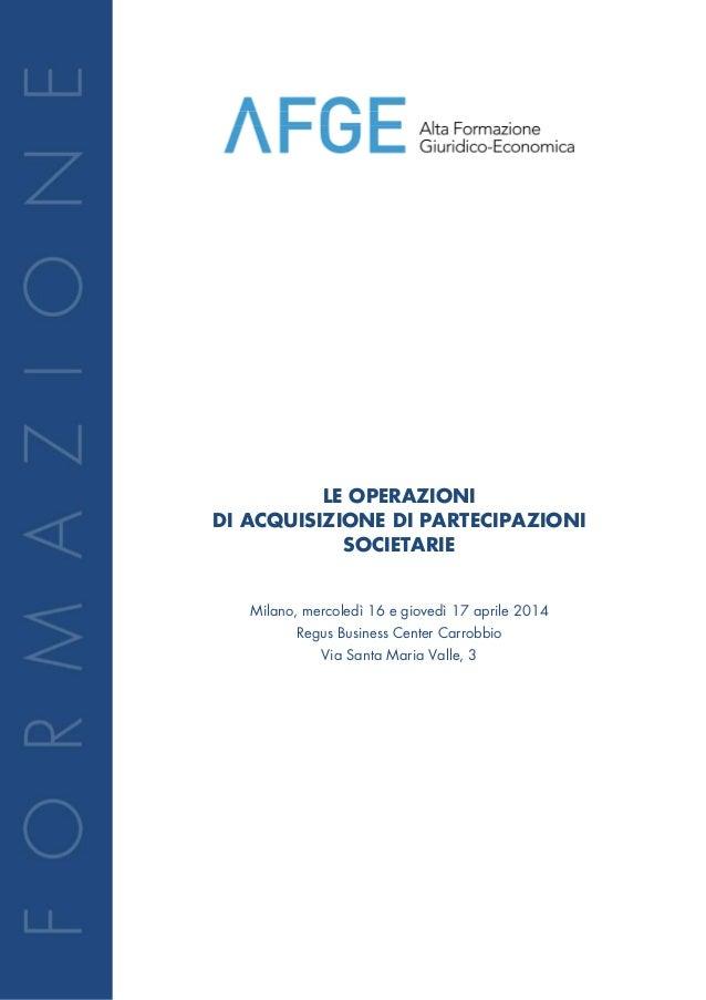 LE OPERAZIONI DI ACQUISIZIONE DI PARTECIPAZIONI SOCIETARIE Milano, mercoledì 16 e giovedì 17 aprile 2014 Regus Business Ce...