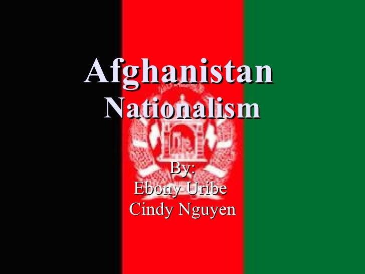 Afghanistan   Nationalism By: Ebony Uribe  Cindy Nguyen
