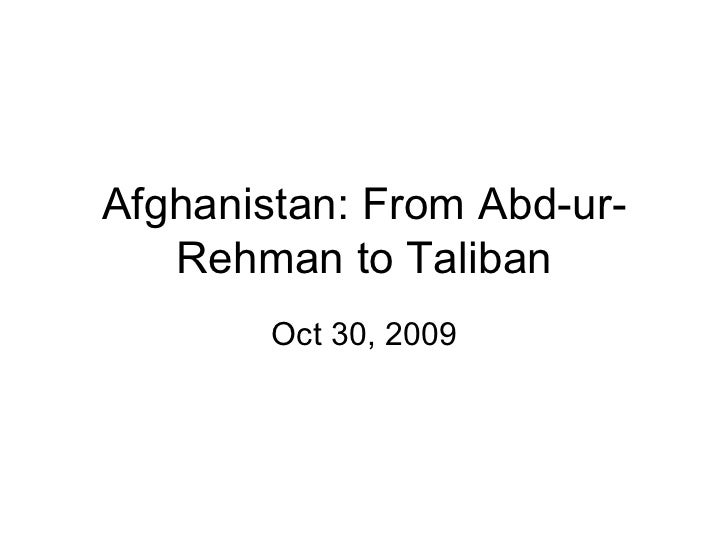 Afghanistan: From Abd-ur-Rehman to Taliban Oct 30, 2009