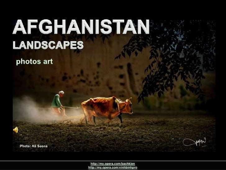 AFGHANISTAN<br />LANDSCAPES<br />AFGHANISTANLANDSCAPES<br /> photos art <br />http://my.opera.com/bachkien<br />http://my....