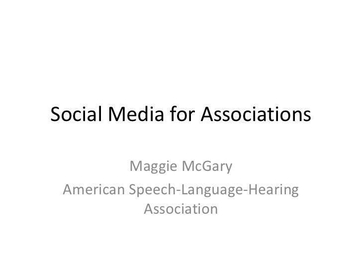 Social Media for Associations          Maggie McGary American Speech-Language-Hearing            Association