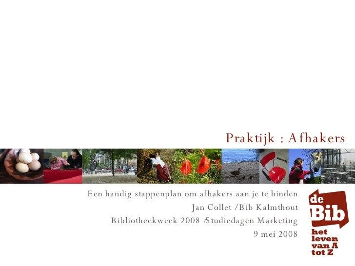 Praktijk : Afhakers Een handig stappenplan om afhakers aan je te binden Jan Collet / Bib Kalmthout Bibliotheekweek 2008 /S...
