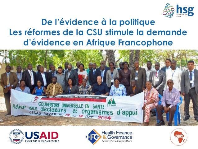 De l'évidence à la politique Les réformes de la CSU stimule la demande d'évidence en Afrique Francophone