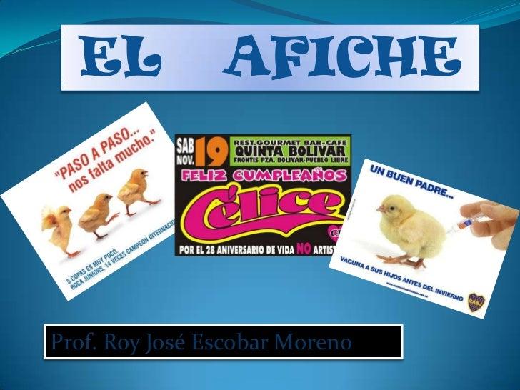 EL            AFICHEProf. Roy José Escobar Moreno