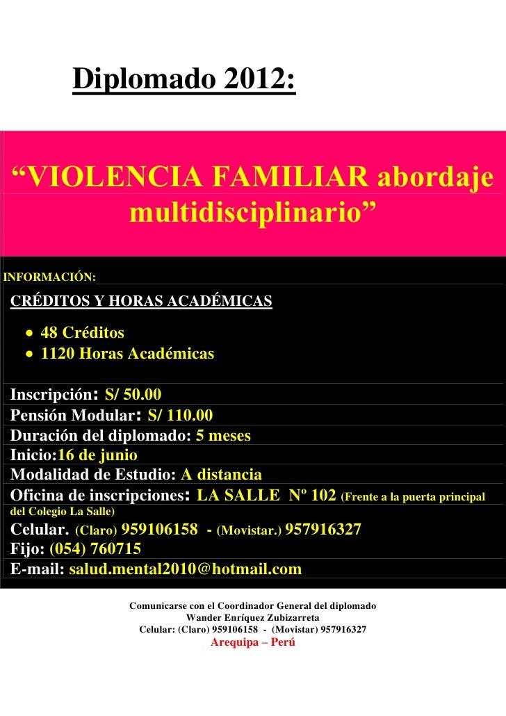 """Diplomado 2012: """"VIOLENCIA FAMILIAR abordaje       multidisciplinario""""INFORMACIÓN:CRÉDITOS Y HORAS ACADÉMICAS      48 Créd..."""