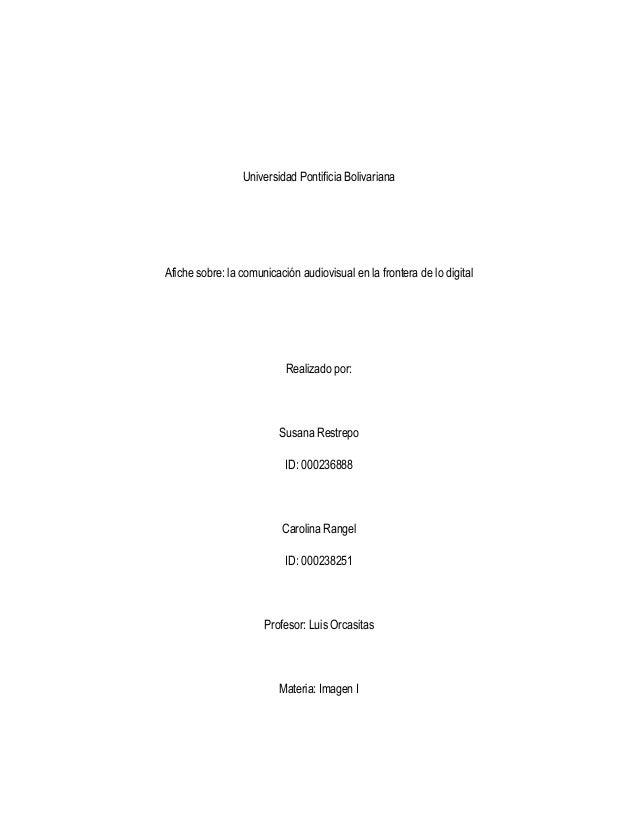 Universidad Pontificia Bolivariana Afiche sobre: la comunicación audiovisual en la frontera de lo digital Realizado por: S...