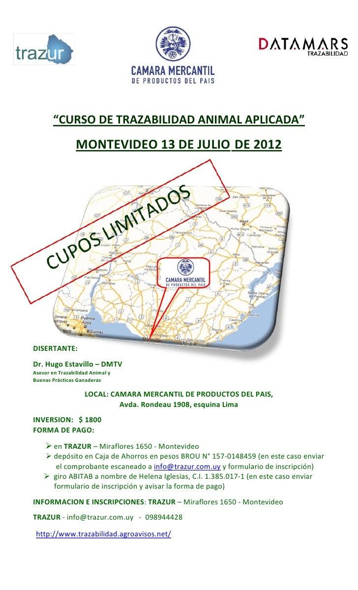 """CURSO DE TRAZABILIDAD ANIMAL APLICADA""                 MONTEVIDEO 13 DE JULIO DE 2012DISERTANTE:Dr. Hugo Estavillo – DMTV..."