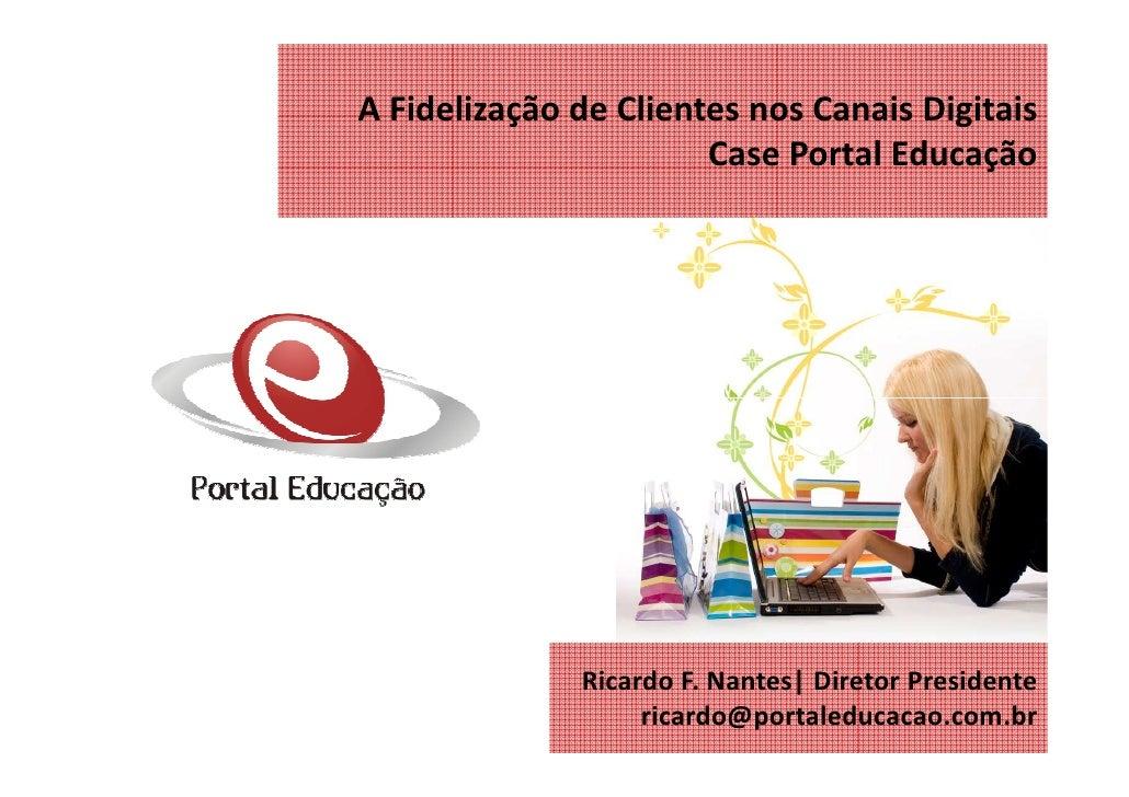 A Fidelizacao De Clientes Nos Canais Digitais Case Portal Educacao