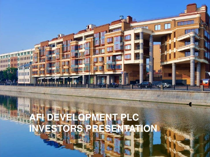 AFI DEVELOPMENT PLC  INVESTORS PRESENTATION  AFI DEVELOPMENT PLC  INVESTORS PRESENTATION AFI DEVELOPMENT PLC  INVESTORS PR...