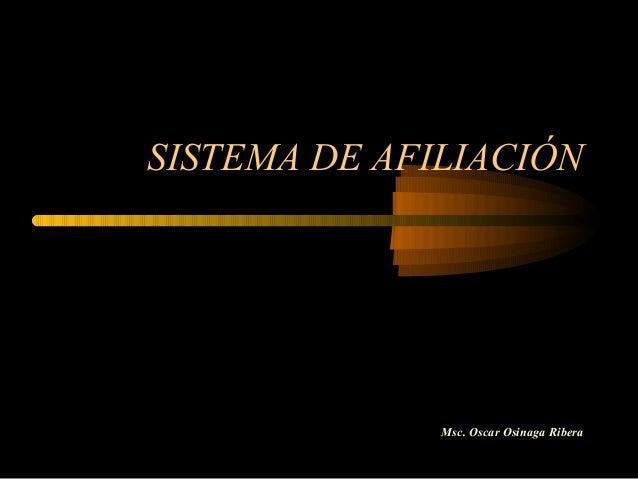 SISTEMA DE AFILIACIÓN Msc. Oscar Osinaga Ribera