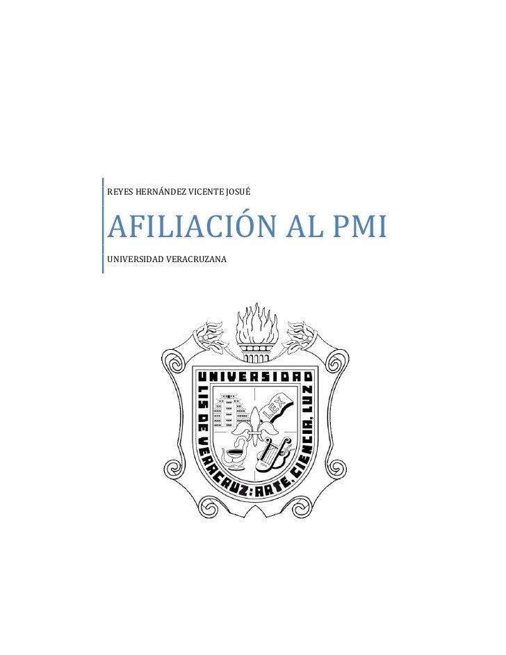 REYES HERNÁNDEZ VICENTE JOSUÉAFILIACIÓN AL PMIUNIVERSIDAD VERACRUZANA1080135274383500<br />Project Management Institute o ...