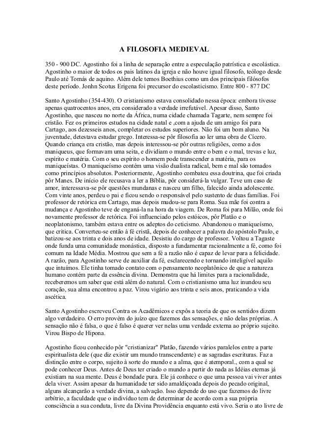 A FILOSOFIA MEDIEVAL 350 - 900 DC. Agostinho foi a linha de separação entre a especulação patrística e escolástica. Agosti...