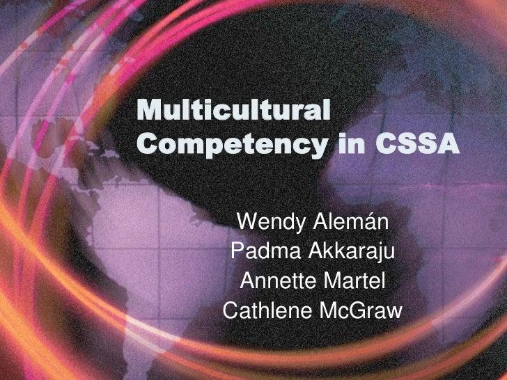 MulticulturalCompetency in CSSA     Wendy Alemán    Padma Akkaraju     Annette Martel    Cathlene McGraw