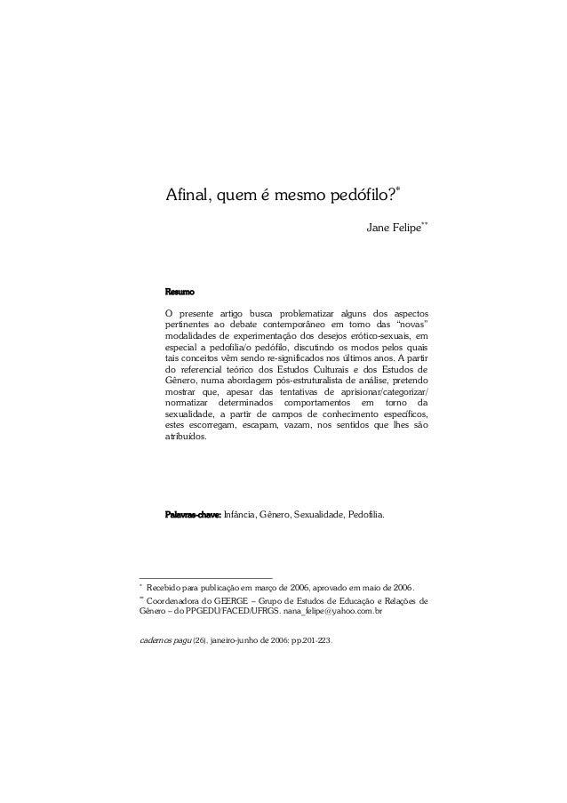 Afinal, quem é mesmo pedófilo?*  cadernos pagu (26), janeiro-junho de 2006: pp.201-223.  Jane Felipe**  Resumo  O presente...