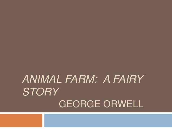 Animal Farm:  A Fairy Story  George Orwell<br />