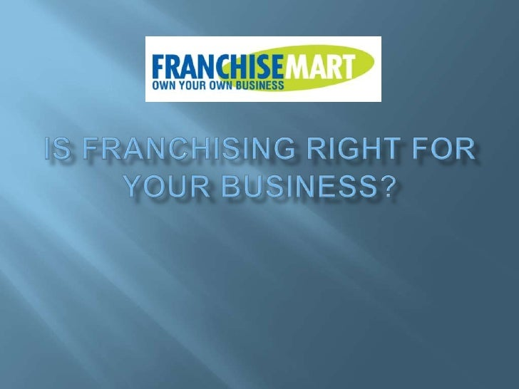Is Franchising Right For Your Business?<br />