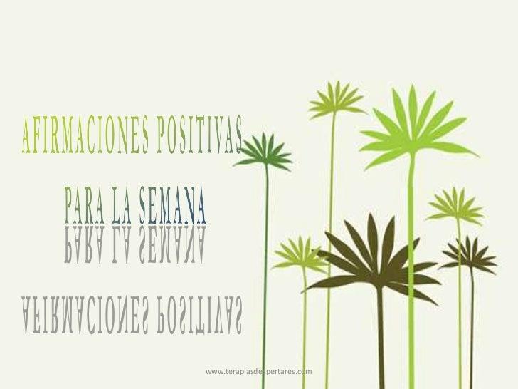 www.terapiasdespertares.com<br />AFIRMACIONES POSITIVAS <br />PARA LA SEMANA<br />