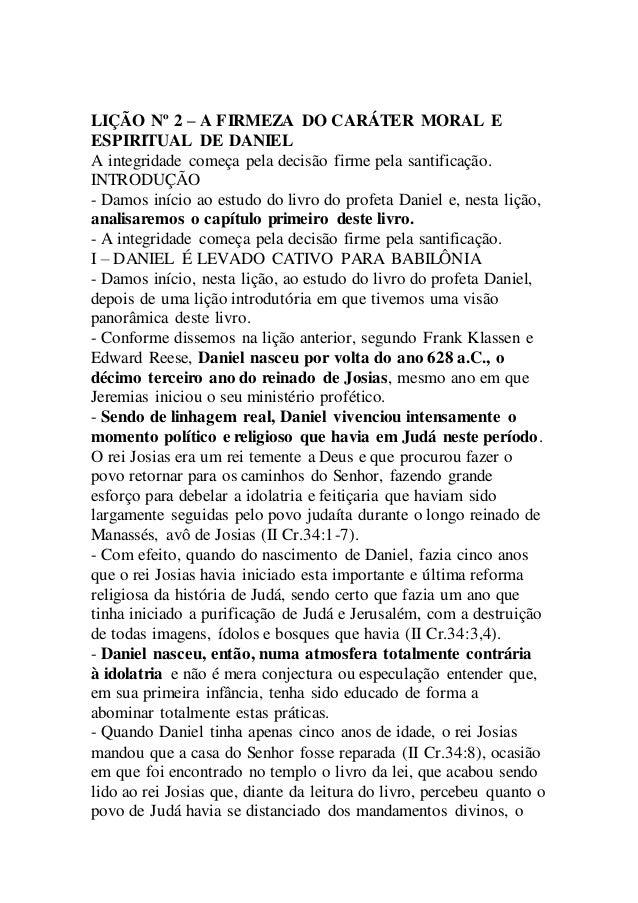 LIÇÃO Nº 2 – A FIRMEZA DO CARÁTER MORAL E ESPIRITUAL DE DANIEL A integridade começa pela decisão firme pela santificação. ...