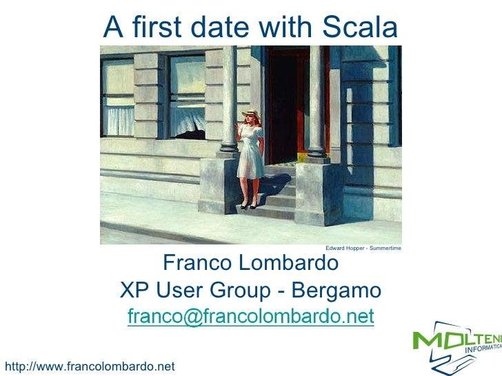 A first date with Scala Franco Lombardo XP User Group - Bergamo http://www.francolombardo.net Edward Hopper - Summertime