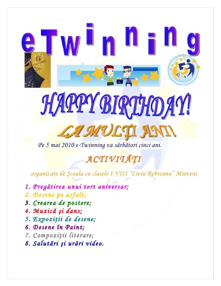 Pe 5 mai 2010 e-Twinning va sărbători cinci ani.                            ACTIVITĂŢI      organizate de Şcoala cu clasel...