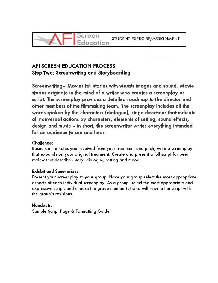 AFI SCREEN EDUCATION PROCESS Step Two: Screenwriting and Storyboarding  Screenwriting– Movies tell stories with visuals im...