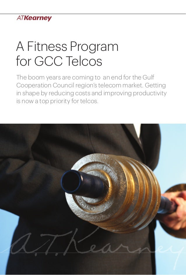 1A Fitness Program for GCC TelcosA Fitness Programfor GCC TelcosThe boom years are coming to an end for the GulfCooperatio...