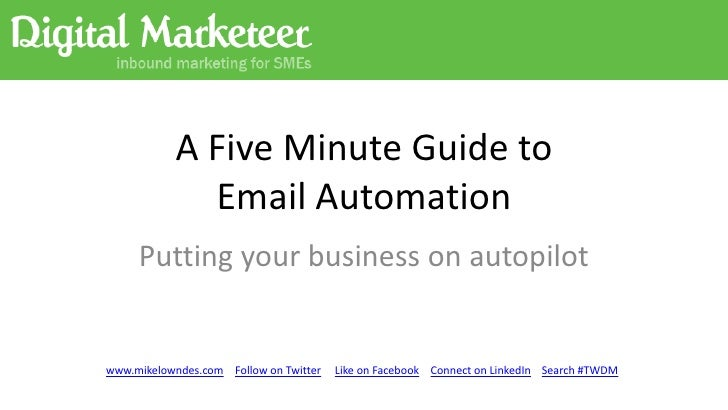 A Five Minute Guide to             Email Automation     Putting your business on autopilotwww.mikelowndes.com Follow on Tw...