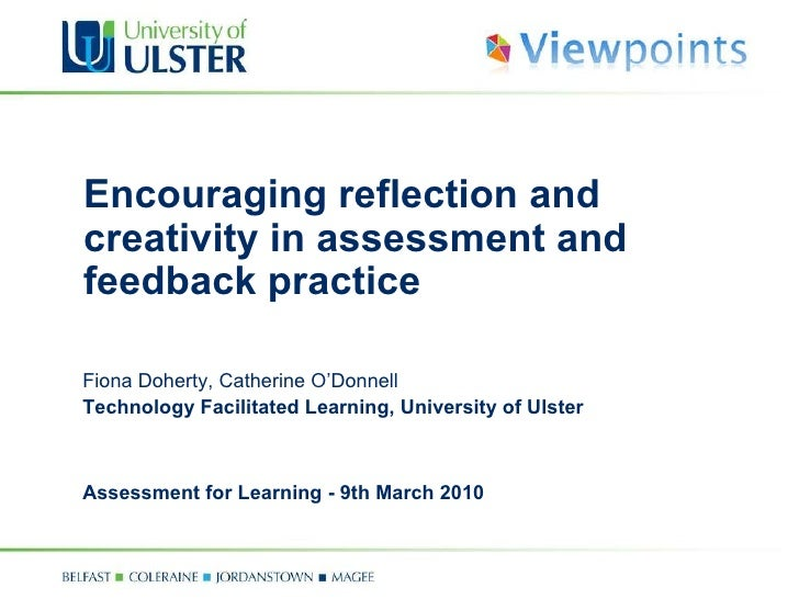Encouraging reflection and creativity in assessment and feedback practice Fiona Doherty, Catherine O'Donnell Technology Fa...