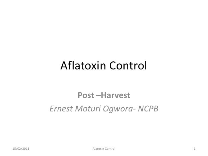 Post-Harvest control of Aflatoxin, Ernest Moturi Ogwora, NCPB